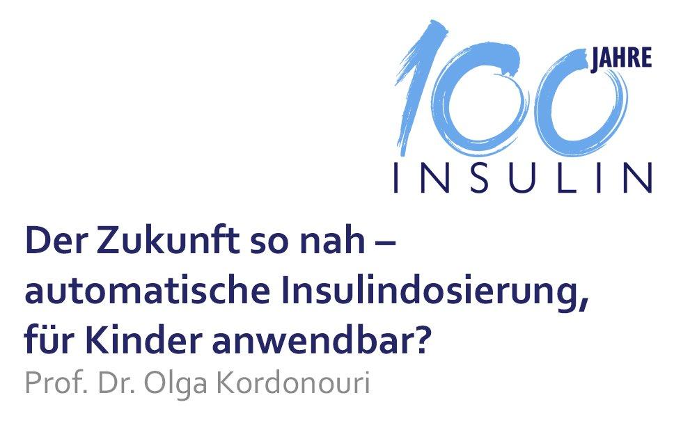 Vortrag 100 Jahre Insulin Die Zukunft so nah - automatische Insulindosierung für Kinder anwendbar?