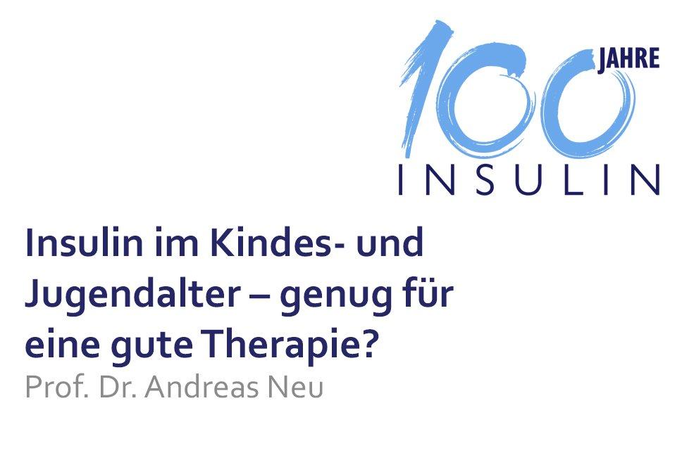 Vortrag 100 Jahre Insulin Insulin Kinder- und Jugendalter