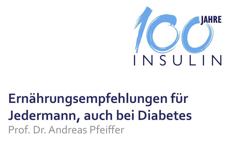Vortrag 100 Jahre Insulin Ernährungsempfehlungen für Jedermann, auch bei Diabetes