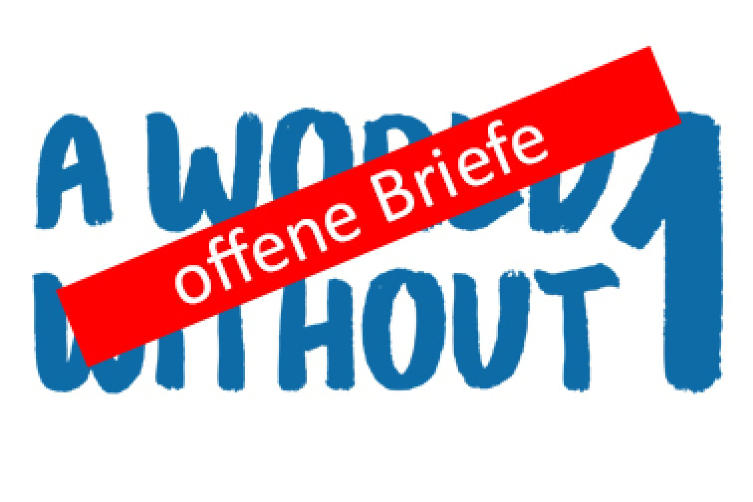 Offene Briefe zur Kampagne A World Without 1